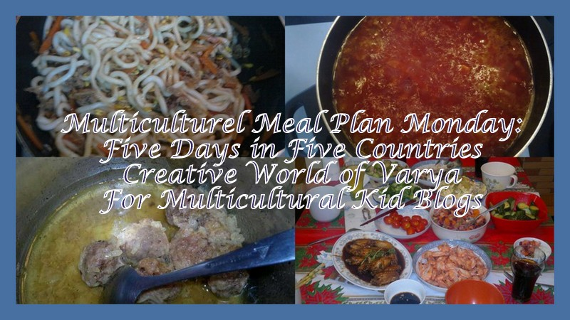 Five Days in Five Countries {Multicultural Meal Plan Mondays} - Creative World of Varya on Multicultural Kid Blogs
