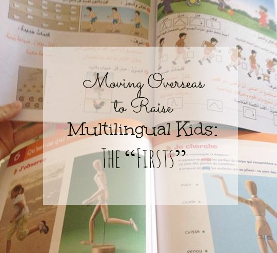 "Moving Overseas to Raise Multilingual Kids: The ""Firsts"""