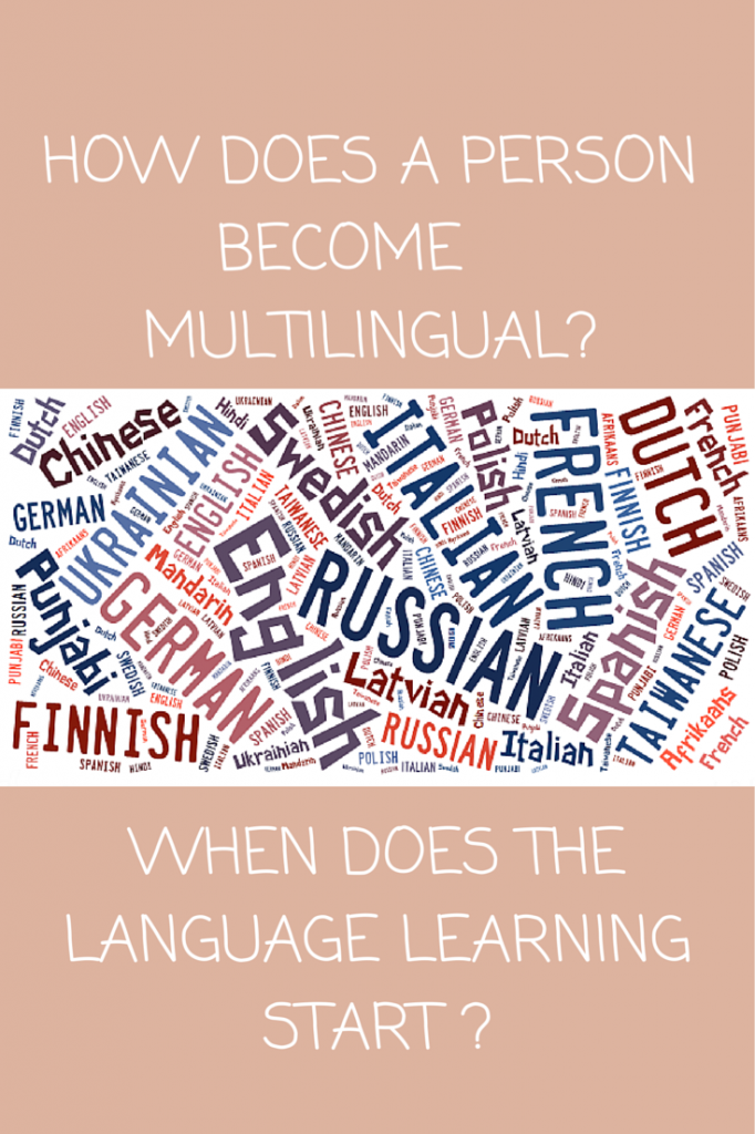 How does a Person become Multilingual?  When does the Language Learning start?
