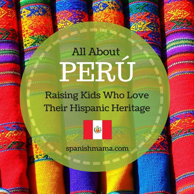 All About Peru: Raising Kids Who Love Their Hispanic Heritage