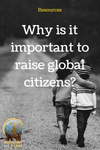 Why is it important to raise global citizens: our best resources