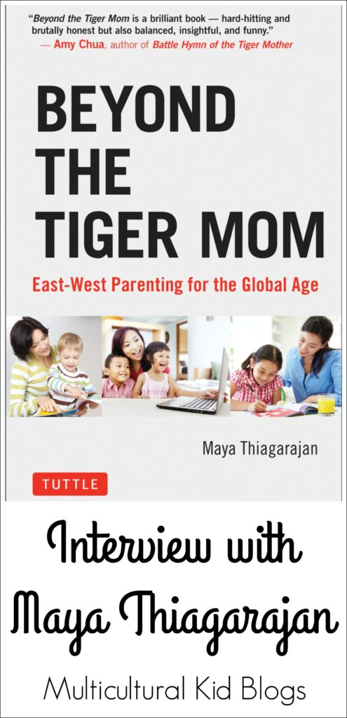 Beyond the Tiger Mom: Interview with Maya Thiagarajan | Multicultural Kid Blogs