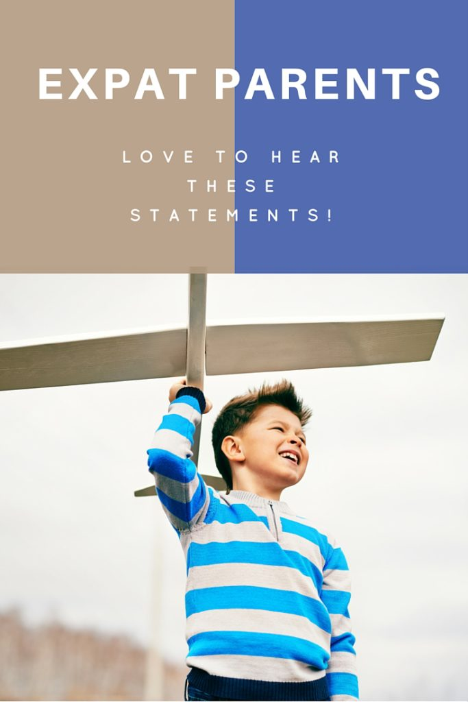 Things Expat Parents LOVE to Hear!