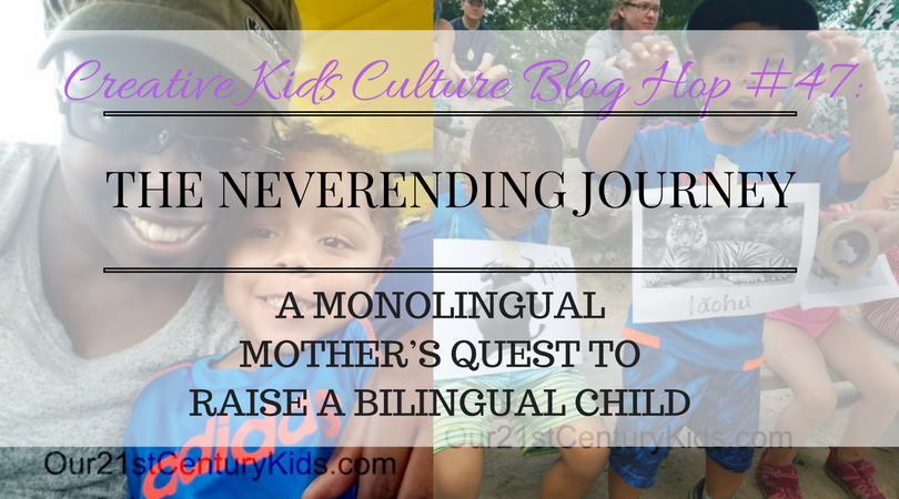 Creative Kids Culture Blog Hop # 47: A MONOLINGUAL MOTHER'S QUEST TO RAISE A BILINGUAL CHILD