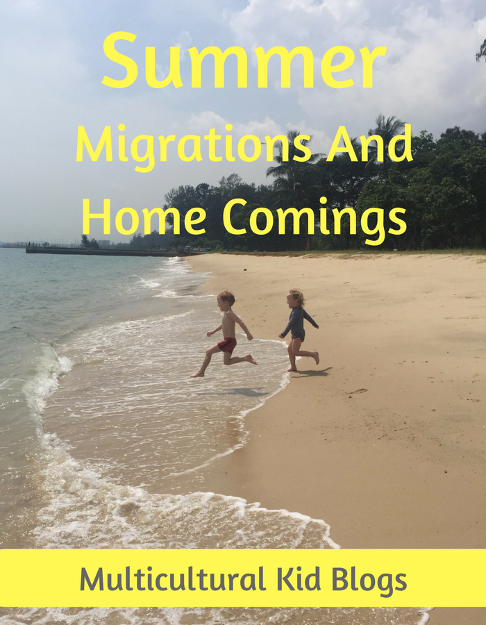 Summer Migrations and Home Comings Multicultural Kid Blogs