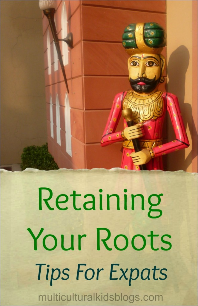 Retaining your Roots: Tips for Expat Parents
