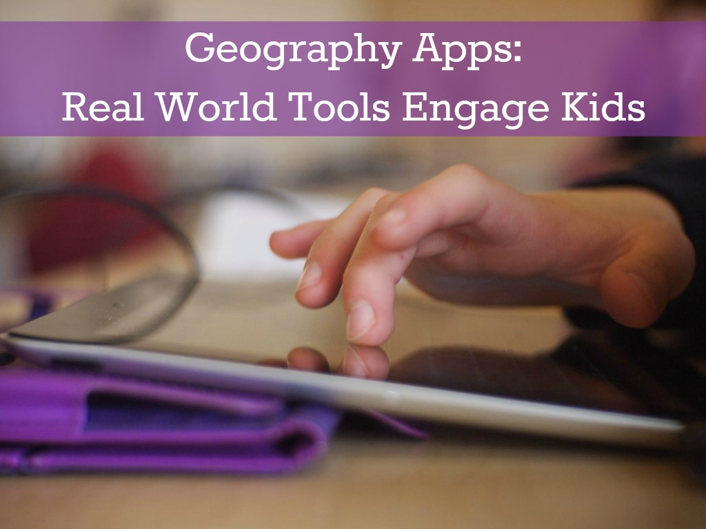 Geography apps for teaching children about the planet with real world tools.