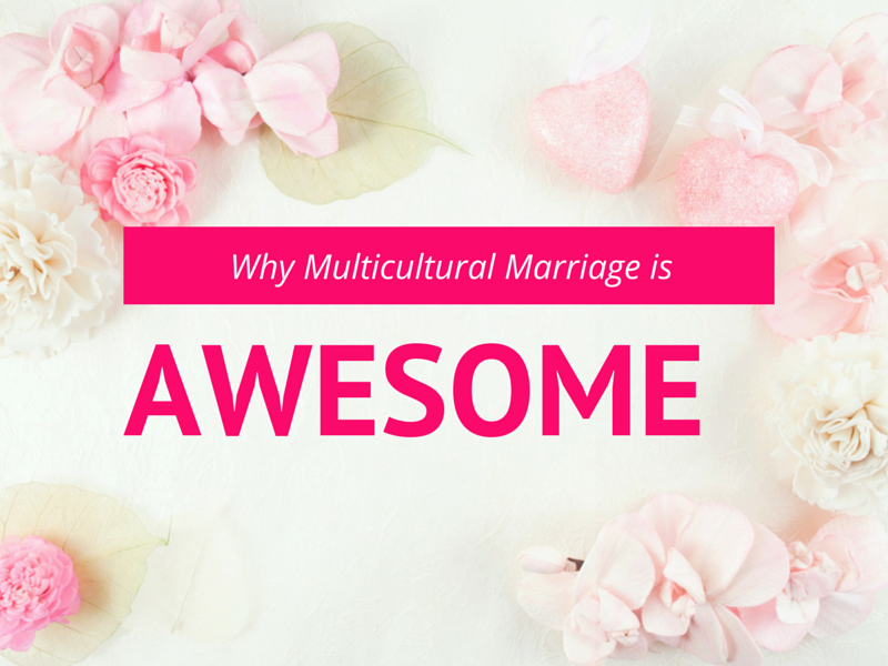 Why Multicultural Marriage Is Awesome | Multicultural Kid Blogs