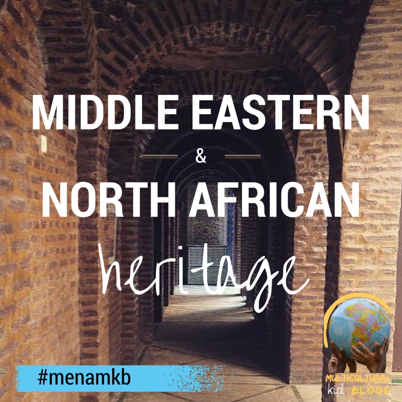 Middle Eastern and North African Heritage Month | Multicultural Kid Blogs