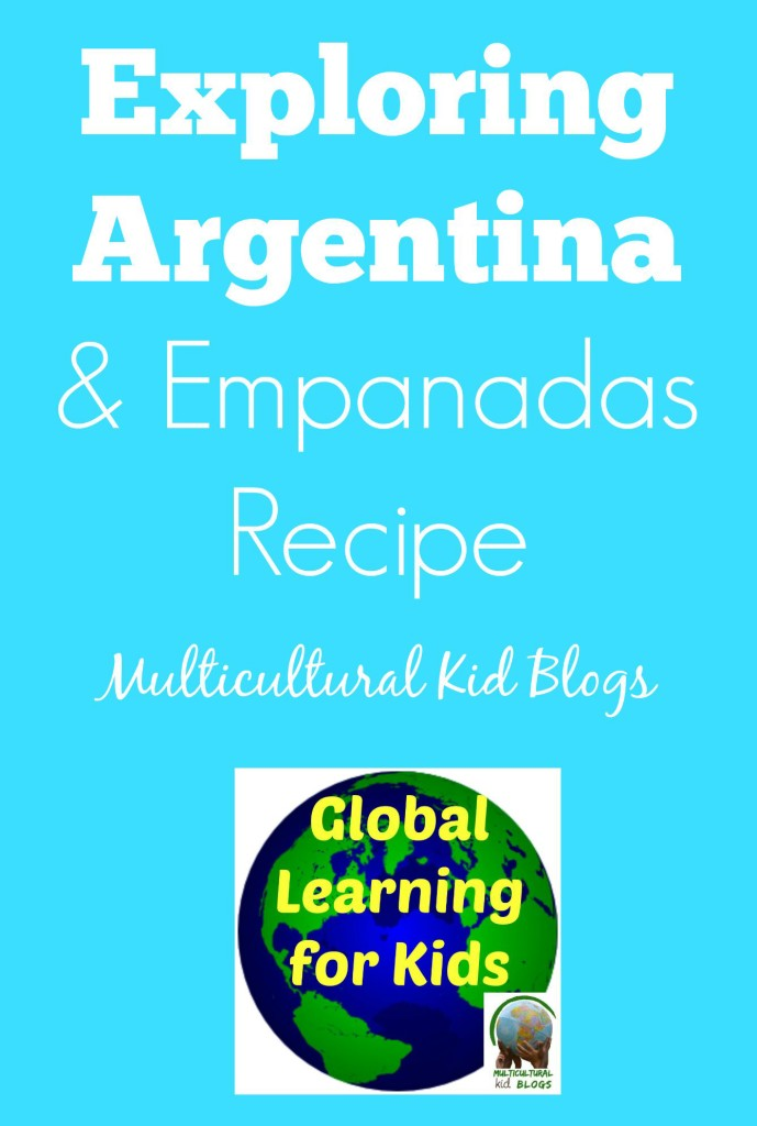 Exploring Argentina and Empanadas Recipe | Multicultural Kid Blogs