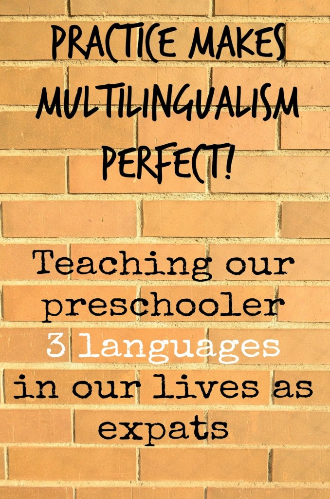 Practice makes multilingualism perfect, Teaching our preschooler 3 languages, in our lives as expats