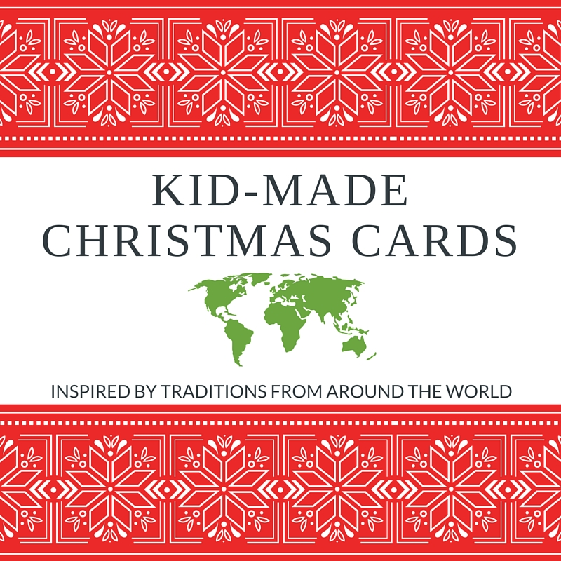 Globally inspired Christmas Cards. Fun Christmas Cards Kids Can Make Inspired by World Traditions.