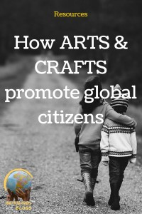 how arts and crafts promote global citizens