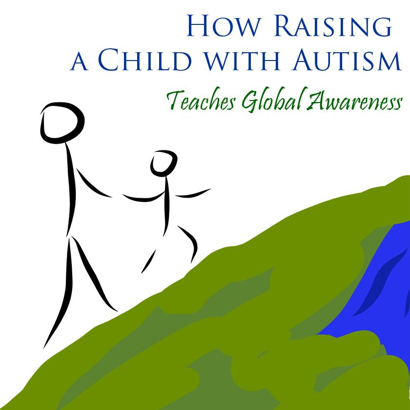 Raising a child with autism raises global awareness and makes me a better world citizen