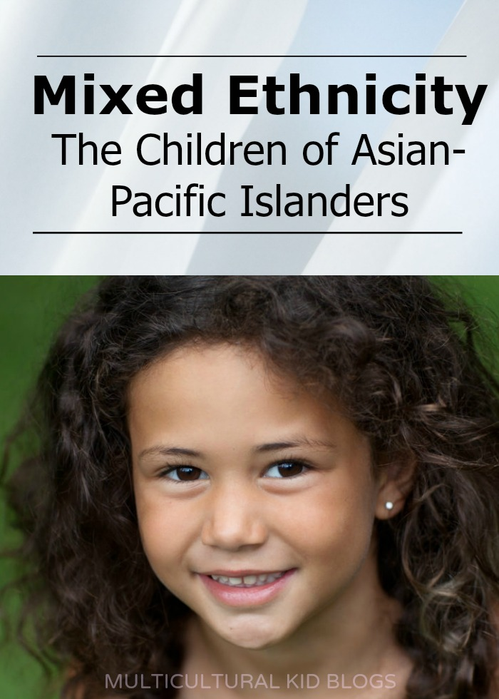 Mixed Ethnicity The Children of Asian-Pacific Islanders Multicultural Kid Blogs