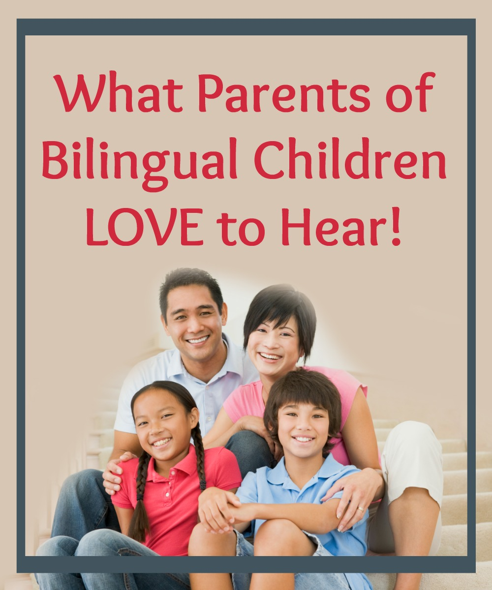 What Parents of Bilingual Children LOVE to Hear!