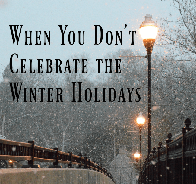 For those of us that don't celebrate the winter holidays: tips to navigate this time without kids feeling like they are missing out