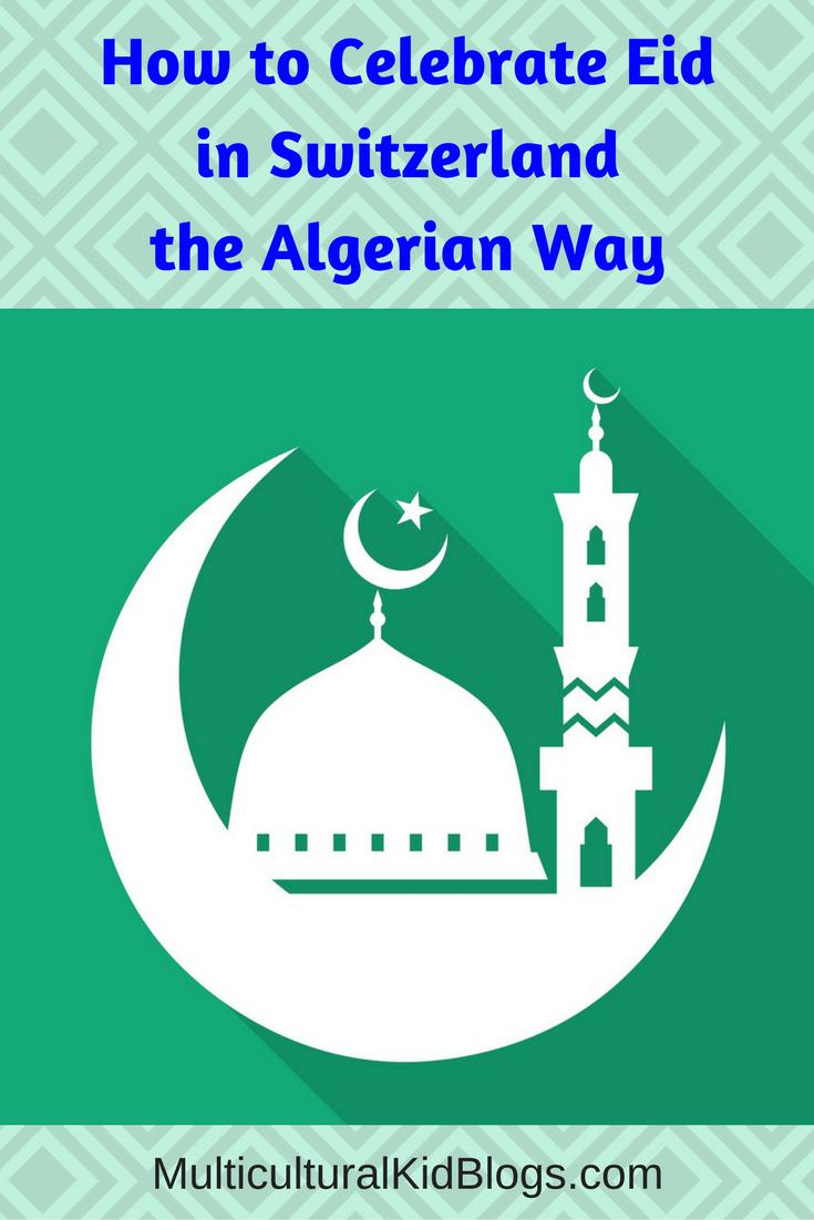 How to Celebrate Eid in Switzerland the Algerian Way