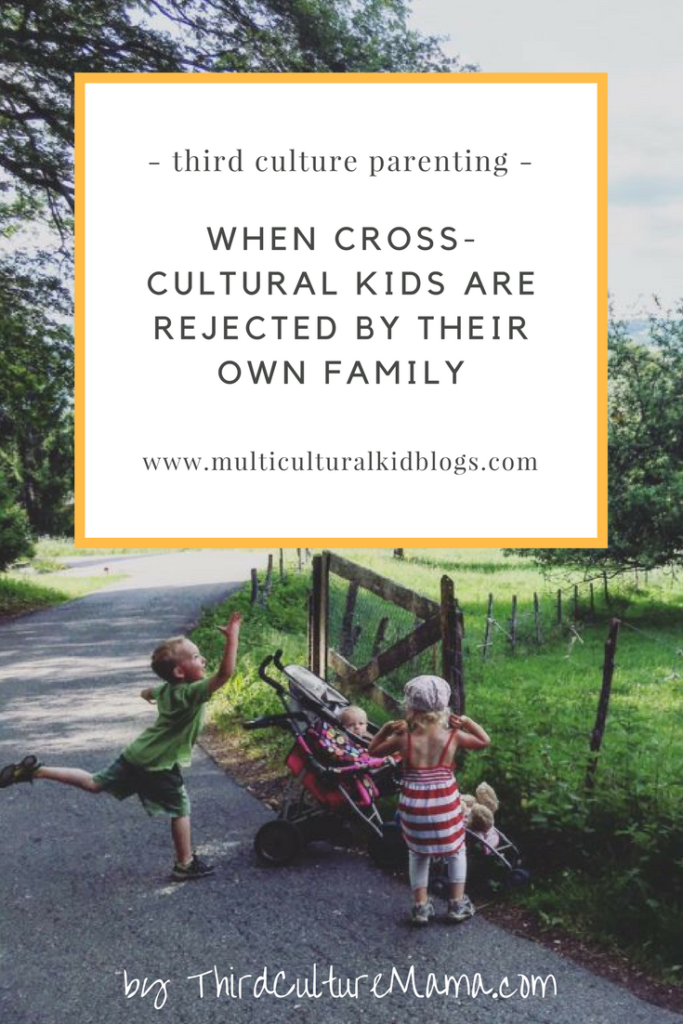 When Cross-Cultural Kids Are Rejected by Their Own Family