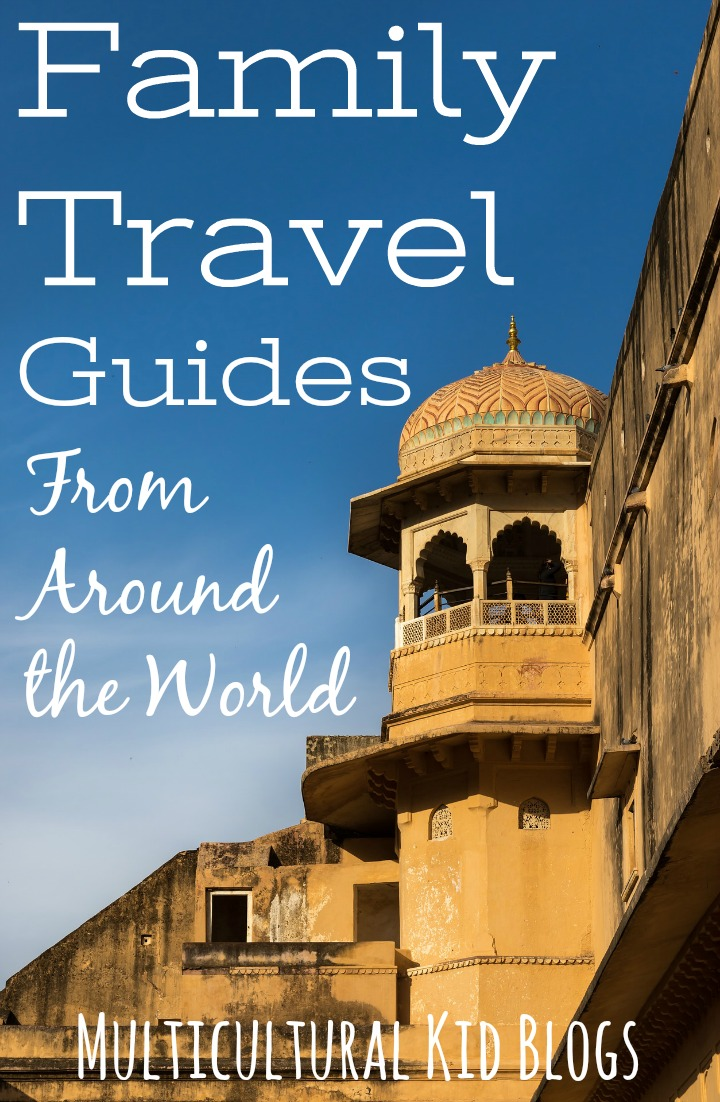 Family Travel Guides From Around the World | Multicultural Kid Blogs