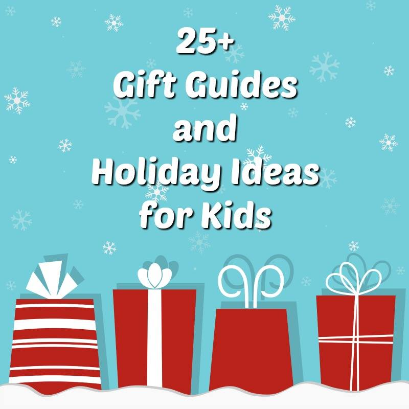 25+ Gift Guides and Holiday Ideas for Kids