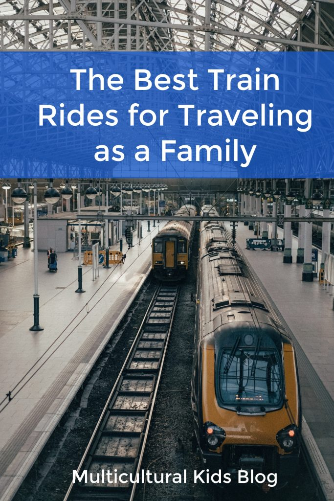 The Best Train Rides for Traveling as a Family | Multicultural Kid Blogs