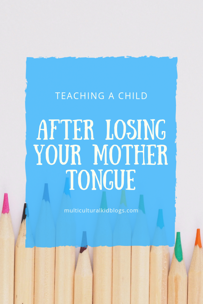 Teaching a child after losing your mother tongue