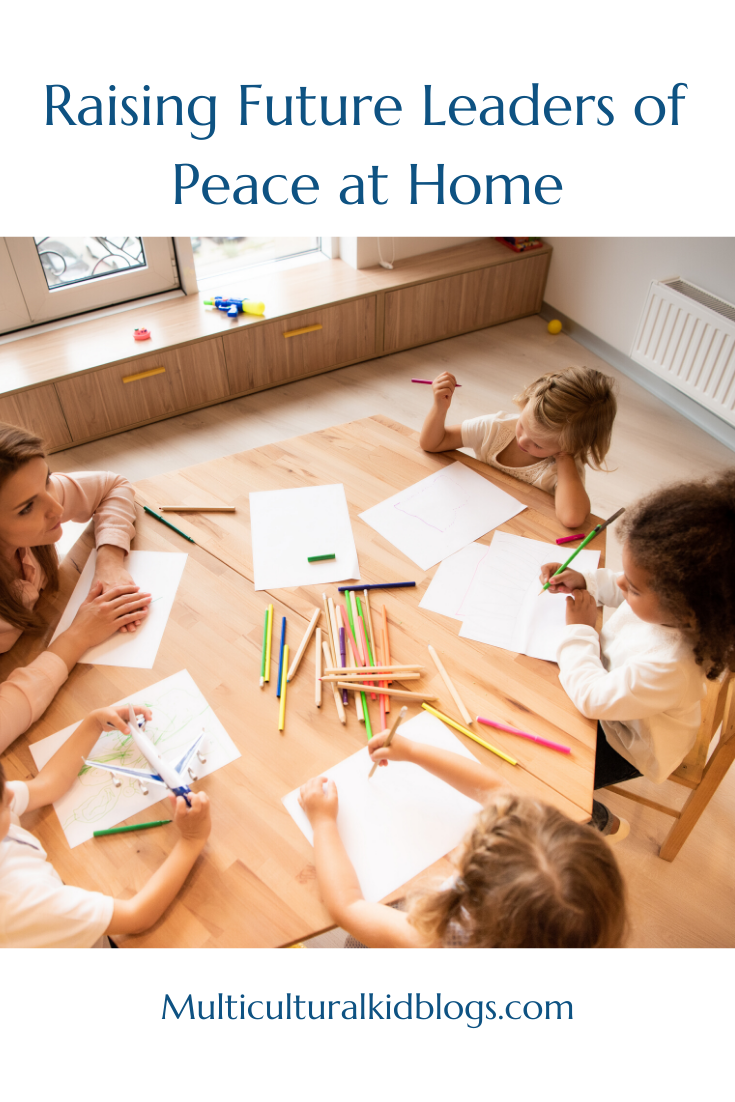 Raising Future Leaders of Peace at Home | Multicultural Kid Blogs
